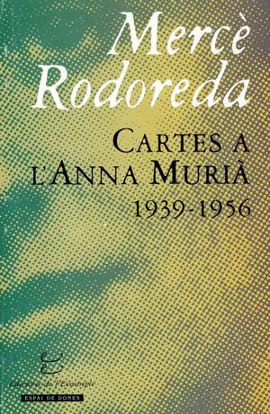 Cartes a l'Anna Murià 1939-1956